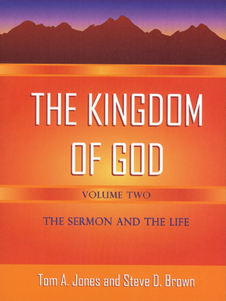 The Kingdom of God�Volume 2: The Sermon and the Life  by  Tom A. Jones