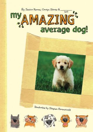 My Amazing Average Dog  by  Jessica Reaves
