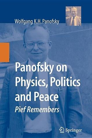 Panofsky on Physics, Politics, and Peace: Pief Remembers Wolfgang K.H. Panofsky