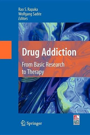 Drug Addiction: From Basic Research to Therapy  by  Rao S. Rapaka