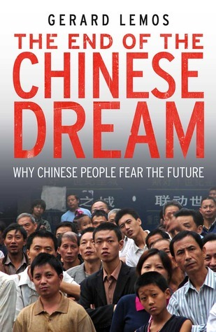 The End of the Chinese Dream: Why Chinese People Fear the Future Gerard Lemos