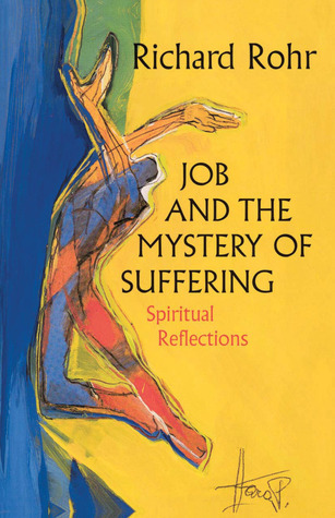 Job and the Mystery of Suffering: Spiritual Reflections Richard Rohr