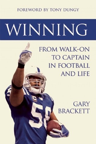 Winning: From Walk-On to Captain, in Football and Life  by  Gary Brackett