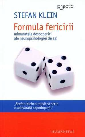 Formula fericirii. Minunatele descoperiri ale neuropsihologiei de azi Stefan Klein