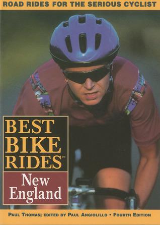 Best Bike Rides in New England: Connecticut, Maine, Massachusetts, New Hampshire, Rhode Island, Vermont (3rd ed) Paul D. Thomas