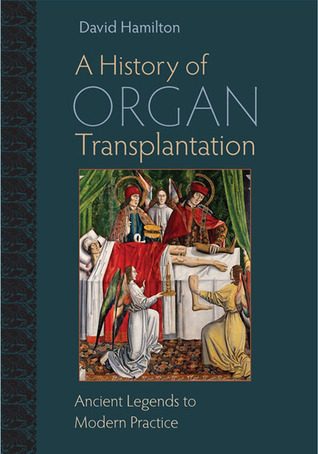A History of Organ Transplantation: Ancient Legends to Modern Practice David Hamilton