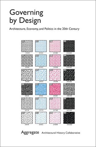 Governing  by  Design: Architecture, Economy, and Politics in the Twentieth Century by Aggregate