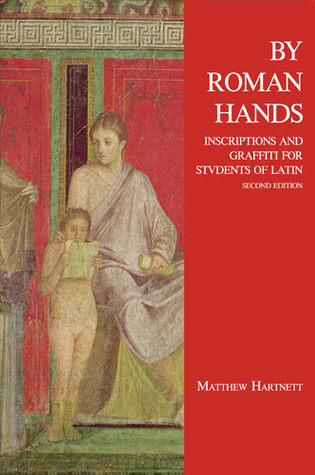 By Roman Hands: Inscriptions and Graffiti for Students of Latin  by  Matthew Hartnett