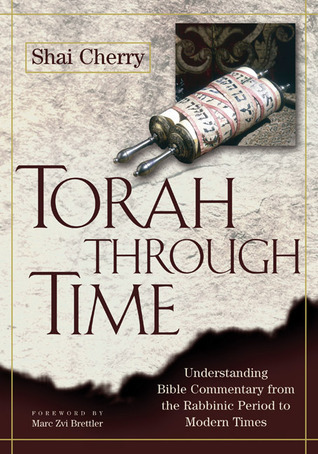 Torah Through Time: Understanding Bible Commentary from the Rabbinic Period to Modern Times  by  Shai Cherry