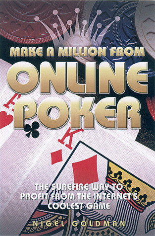 Make a Million from Online Poker: The Surefire Way to Profit from the Internets Coolest Game: The Surefire Way to Profit from the Internets Coolest Game  by  Nigel Goldman