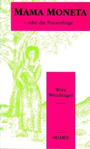 Mama Moneta oder die Frauenfolge  by  Wera Wendnagel