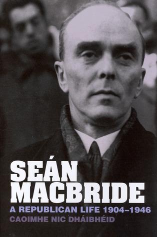 Seán MacBride: A Republican Life, 1904-1946 Caoimhe Nic Dhaibheid