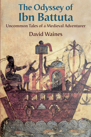 The Odyssey of Ibn Battuta: Uncommon Tales of a Medieval Adventurer David Waines