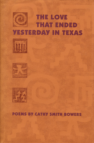 The Love That Ended Yesterday in Texas: Poems  by  Cathy Smith Bowers