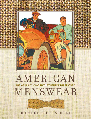 American Menswear: From the Civil War to the Twenty-First Century Daniel Delis Hill
