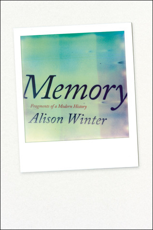 Memory: Fragments of a Modern History Alison Winter