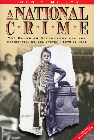 A National Crime: The Canadian Government and the Residential School System John S. Milloy