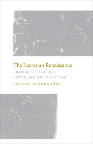 The Lucretian Renaissance: Philology and the Afterlife of Tradition  by  Gerard Passannante