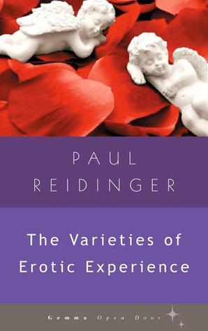 The Varieties of Erotic Experience Paul Reidinger