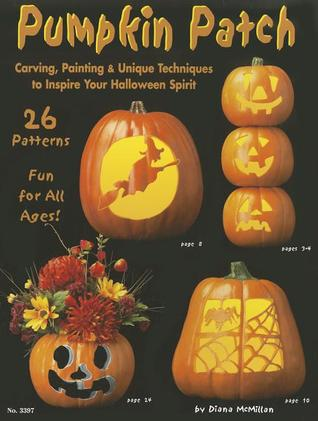 Pumpkin Patch: Carving, Painting & Unique Techniques to Inspire Your Halloween Spirit  by  Suzanne McNeill