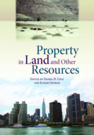 Property in Land and Other Resources Elinor Ostrom