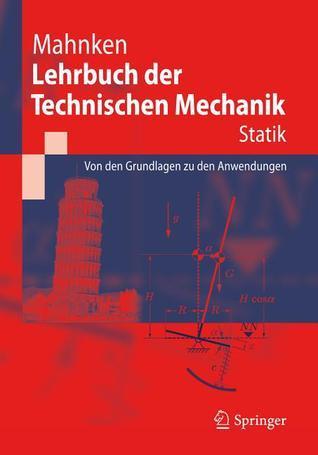 Lehrbuch Der Technischen Mechanik - Statik: Grundlagen Und Anwendungen Rolf Mahnken