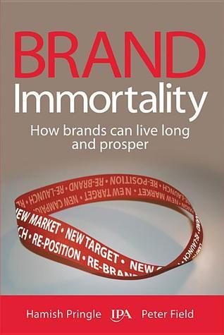 Brand Immortality: How Brands Can Live Long and Prosper Hamish Pringle