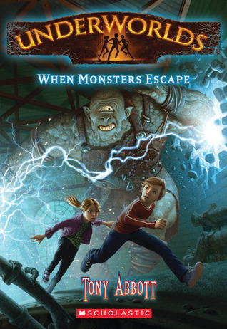 When Monsters Escape (Underworlds, #2)  by  Tony Abbott