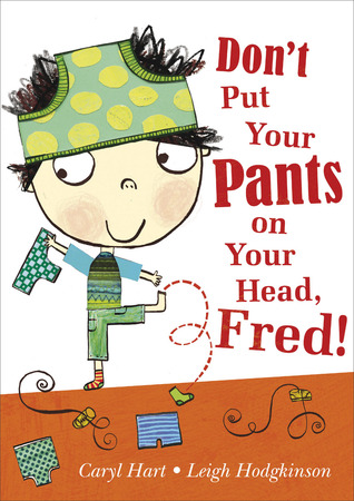 Dont Put Your Pants on Your Head, Fred!  by  Caryl Hart