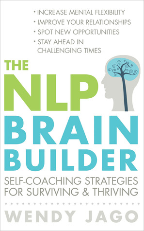 The Nlp Brain Builder: Self-Coaching Strategies for Surviving & Thriving. Wendy Jago  by  Wendy Jago