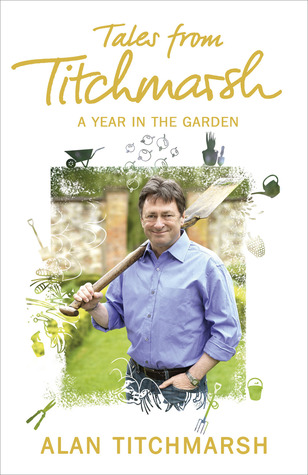 Tales from Titchmarsh: A Year in the Garden  by  Alan Titchmarsh