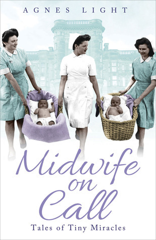 Midwife on Call: Tales of Tiny Miracles Agnes Light