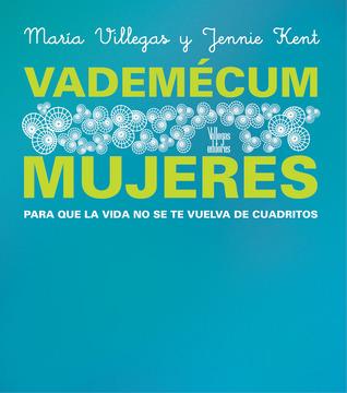 Vademécum mujeres: Para que la vida no se te vuelva de cuadritos  by  Maria Villegas