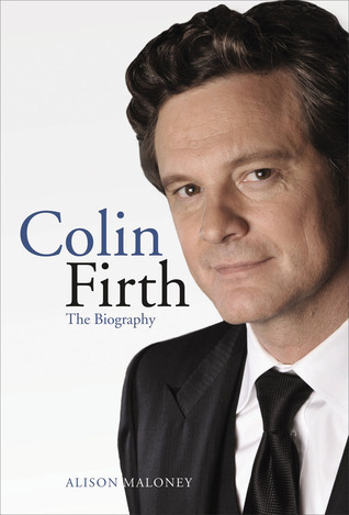 Colin Firth: The Biography  by  Alison Maloney