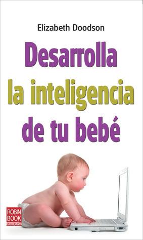 Desarrolla la inteligencia de tu bebé Elizabeth Doodson