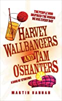 Harvey Wallbangers and Tam OShanters: A Book of Eponyms: The People Who Inspired the Words We Use Every Day  by  Martin Hannan