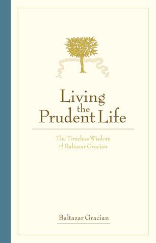 Living the Prudent Life: The Timeless Wisdom of Baltazar Gracian Baltazar Gracian