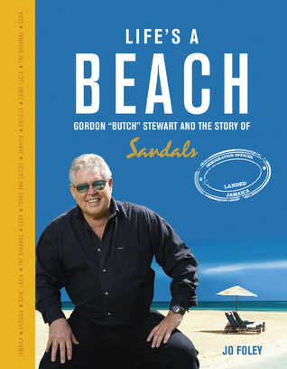 Lifes a Beach: The Story of Gordon Butch Stewart and the Story of Sandals  by  Jo Foley