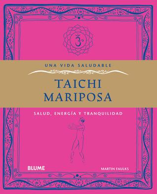 Taichi mariposa: Salud, energía y tranquilidad  by  Martin Faulks