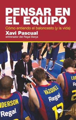 Pensar en el equipo: Cómo entiendo el baloncesto Xavi Pascual