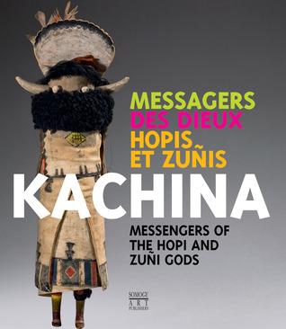 Kachina: Messengers of the Hopi and Zuñi Gods  by  Eric Geneste