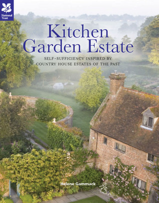 Kitchen Garden Estate: Self-Sufficiency Inspired Kitchen Gardens of the Past by Helene Gammack