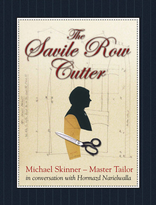 The Savile Row Cutter: Michael Skinner - Master Tailor - in Conversation with Hormazd Narielwalla Hormazd Narielwalla