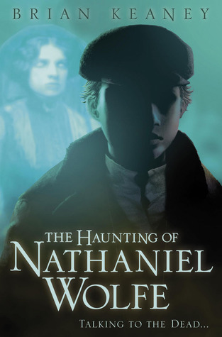 The Haunting of Nathaniel Wolfe (Nathaniel Wolfe, #1)  by  Brian Keaney