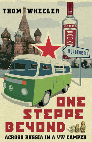 One Steppe Beyond: Across Russia in a VW Camper  by  Thom Wheeler
