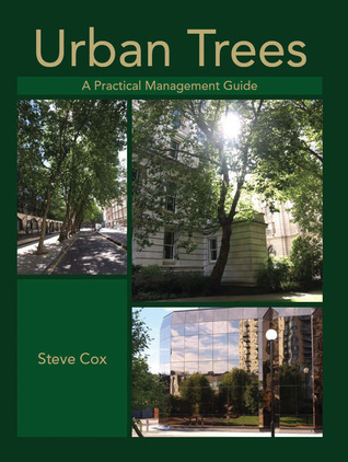 Urban Trees: A Practical Management Guide  by  Steve  Cox