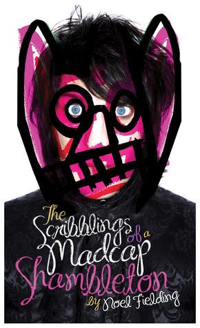 The Scribblings of a Madcap Shambleton  by  Noel Fielding