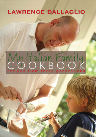 My Italian Family Cookbook: Recipes from three generations  by  Lawrence Dallaglio