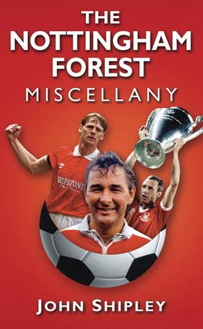 The Nottingham Forest Miscellany John Shipley