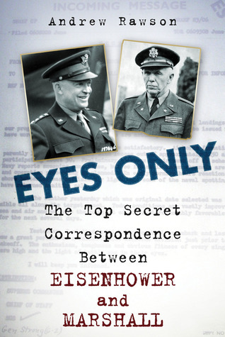 Eyes Only: The Top Secret Correspondence Between Eisenhower and Marshall Andrew Rawson